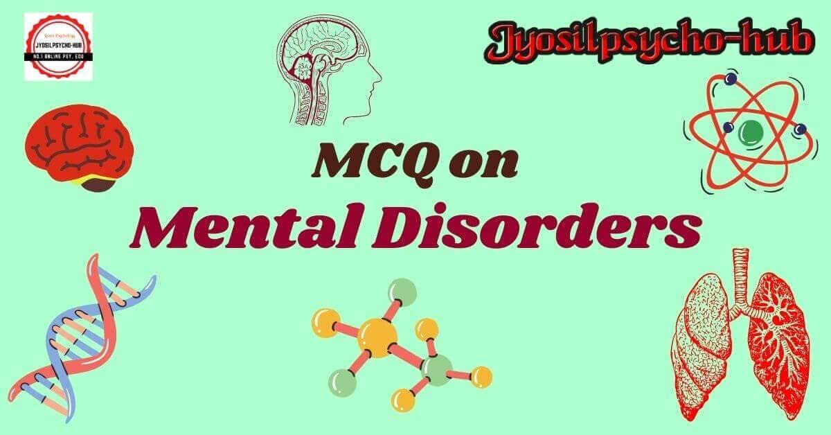 MCQ on Mental Disorders (Jyosilpsycho-hub)