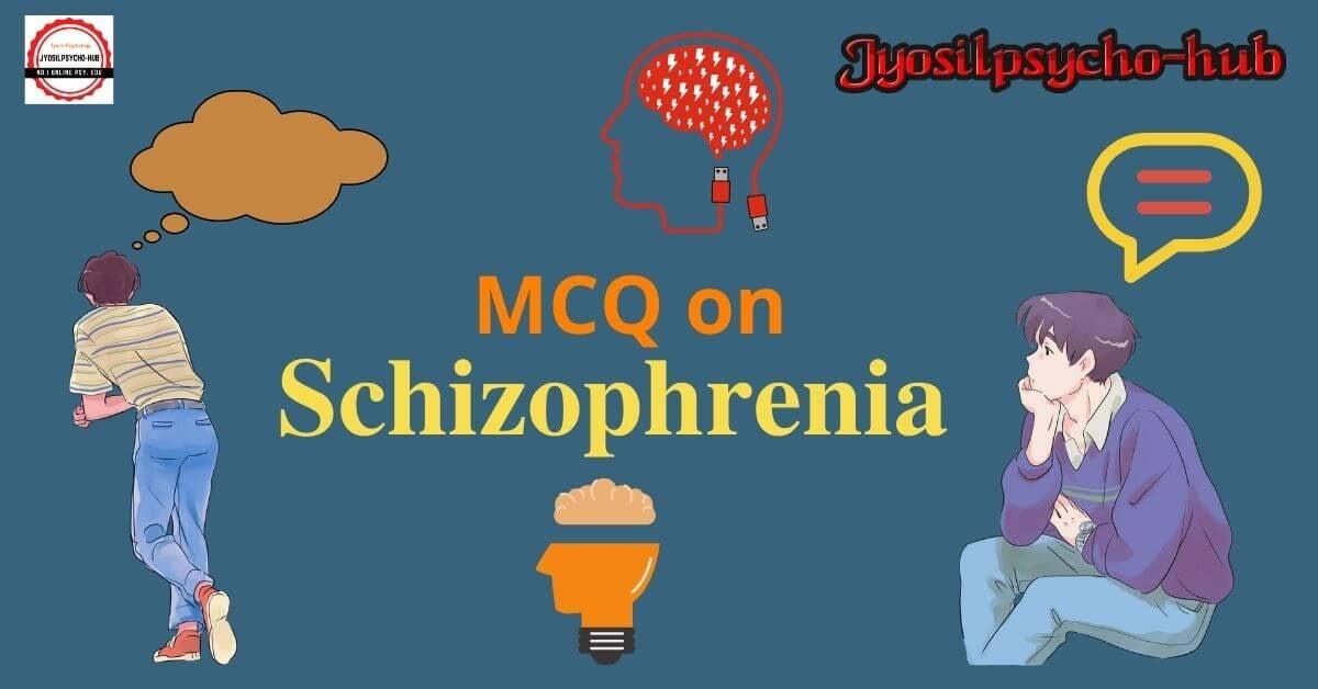 MCQs on Schizophrenia (Jyosilpsycho-hub)